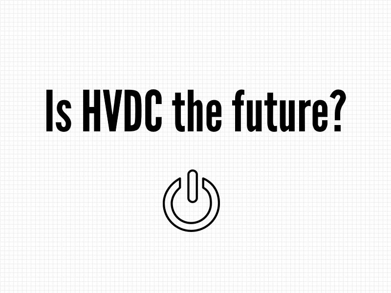 Is HVDC the future?